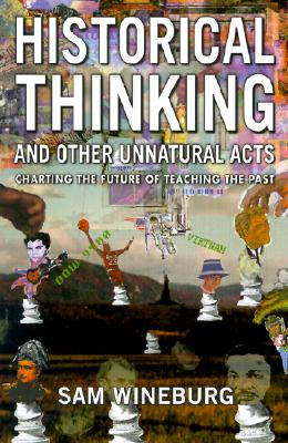Historical Thinking and Other Unnatural Acts By Wineburg, Samuel S.